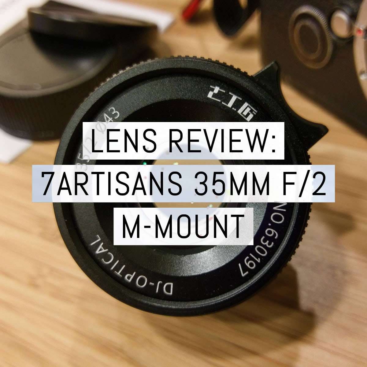 Lens review: the 7artisans 35mm f/2 Leica M-mount lens - first production batch exclusive